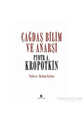 Çağdaş Bilim Ve Anarşi-Pyotr Alekseyeviç Kropotkin
