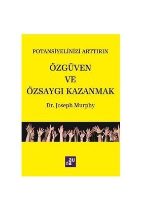 Potansiyelinizi Arttırın: Özgüven Ve Özsaygı Kazanmak - Joseph Murphy