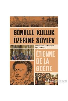 Gönüllü Kulluk Üzerine Söylev - Etienne De La Boetie
