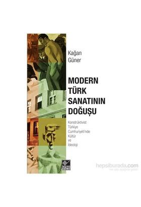Modern Türk Sanatının Doğuşu(Konstrüktivist Türkiye Cumhuriyeti'Nde Kültür Ve İdeoloji)-Kağan Güner