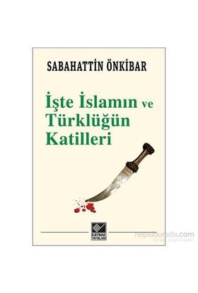 İşte İslamın Ve Türklüğün Katilleri-Sabahattin Önkibar