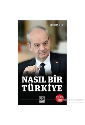Nasıl Bir Türkiye - İlker Başbuğ