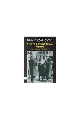 Bolşevik-Kemalist-İttihatçı İlişkileri Yeni Belgeler (1920-1922)-Rem Kazancyan