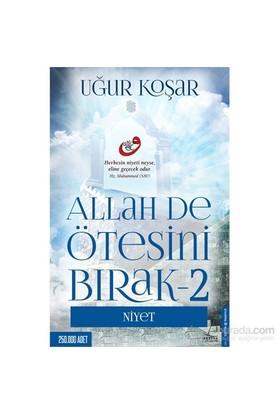 Allah De Ötesini Bırak 2 : Niyet - Uğur Koşar