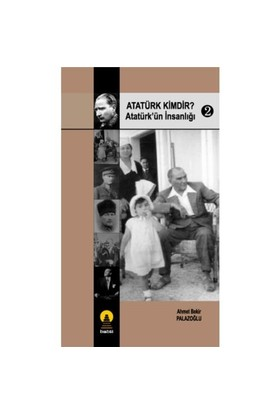Atatürk Kimdir? / Atatürk'ün İnsanlığı - 2