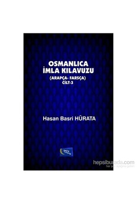 Osmanlıca İmla Kılavuzu Cilt 3 Arapça Farsça-Hasan Basri Hürata