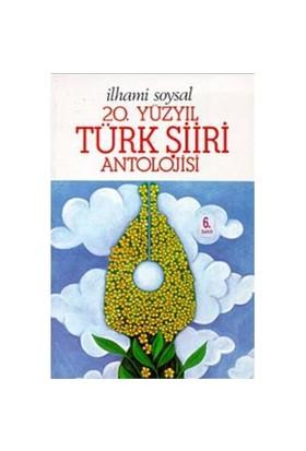 20. Yüzyıl Türk Şiiri Antolojisi - İlhami Soysal