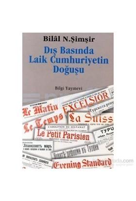 Dış Basında Laik Cumhuriyetin Doğuşu-Bilal N. Şimşir