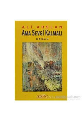 Ama Sevgi Kalmalı-Ali Arslan