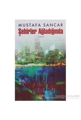Şehirler Ağladığında-Mustafa Sancar