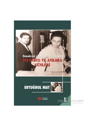 Demokrasi Yolunda Karınca Misali İstanbul Ve Ankara Günleri 1. Cilt-Ertuğrul Mat