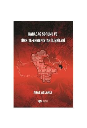 Karabağ Sorunu Ve Türkiye-Ermenistan İlişkileri-Araz Aslanlı