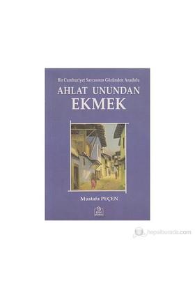 Ahlat Unundan Ekmek - (Bir Cumhuriyet Savcısının Gözünden Anadolu)-Mustafa Peçen