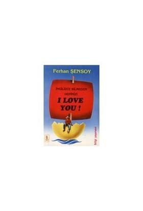 İngilizce Bilmeden Hepinizi I Love You ! - Ferhan Şensoy