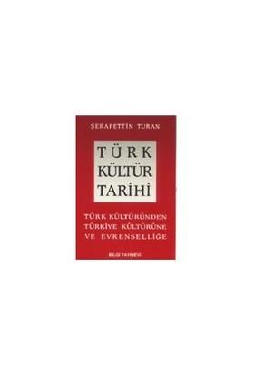 """Türk Kültür Tarihi """"Türk Kültüründen Türkiye Kültürüne Ve Ev - Şerafettin Turan"""