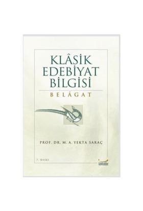 Klasik Edebiyat Bilgisi Belagat - M. A. Yekta Saraç