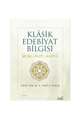 Klasik Edebiyat Bilgisi - Biçim, Ölçü, Kafiye - M. A. Yekta Saraç