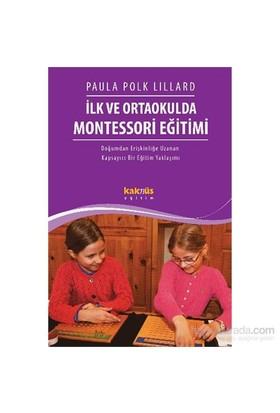 İlk Ve Ortaokulda Montessori Eğitimi - Doğumdan Erişkinliğe Uzanan Kapsayıcı Bir Eğitim Yaklaşımı-Paula Polk Lillard