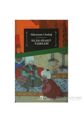 İslam Siyaset İlişkileri - Süleyman Uludağ