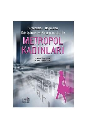 Paradoksları, Dogmaları, Dönüşümleri ve Vazgeçilmezleri ile Metropol Kadınları