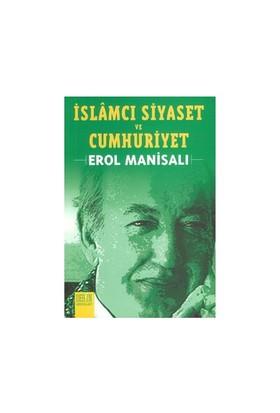 İslamcı Siyaset Ve Cumhuriyet-Erol Manisalı