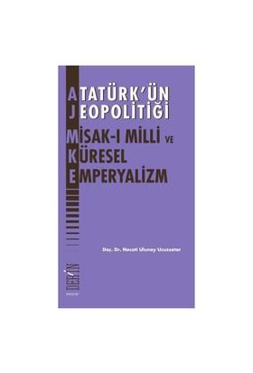 Atatürk'Ün Jeopolitiği - Misak-I Milli Ve Küresel Emperyalizm-Necati Ulunay Ucuzsatar