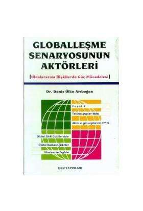 Globalleşme Senaryosunun Aktörleri (Uluslararası İlişkilerde Güç Mücadelesi)-Deniz Ülke Arıboğan