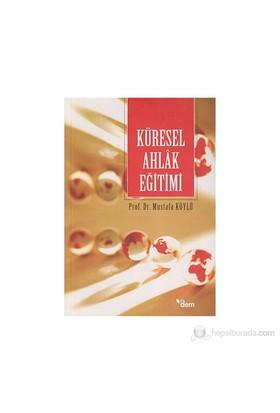 Küresel Ahlak Eğitimi-Mustafa Köylü