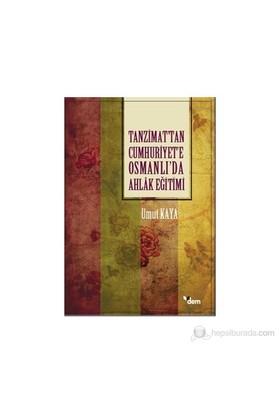Tanzimat'Tan Cumhuriyet'E Osmanlı'Da Ahlak Eğitimi-Umut Kaya