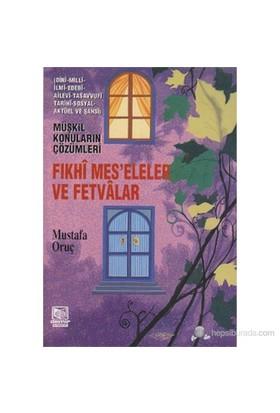 Fıkhi Mes'Eleler Ve Fetvalar (Müşkil Konuların Çözümleri)-Mustafa Oruç