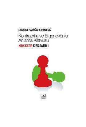 Kırk Katır Kırk Satır 1 - Kontrgerilla Ve Ergenekon'u Anlama Kılavuzu - Ahmet Şık