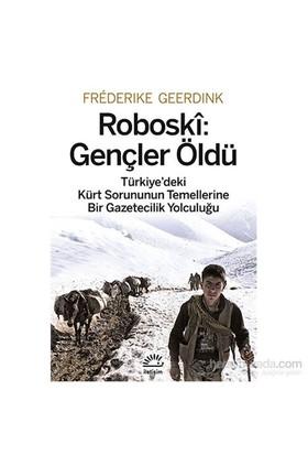 Roboskî: Gençler Öldü Türkiye'Deki Kürt Sorununun Temellerine Bir Gazetecilik Yolculuğu-Frederike Geerdink