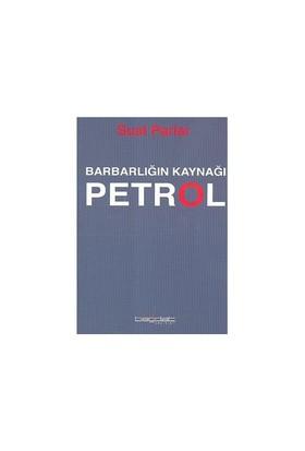Barbarlığın Kaynağı Petrol - Suat Parlar