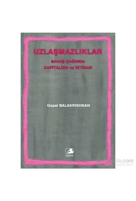 Uzlaşmazlıklar Savaş Çağında Kapitalizm Ve İktidar-Gopal Balakrishnan