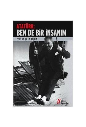 """Atatürk: """"Ben De Bir İnsanım""""-Çetin Yetkin"""