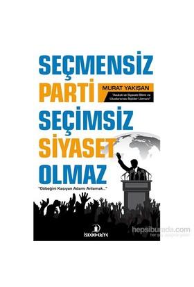 """Seçmensiz Parti Seçimsiz Siyaset Olmaz - """"Göbeğini Kaşıyan Adamı Anlamak…""""-Murat Yakışan"""