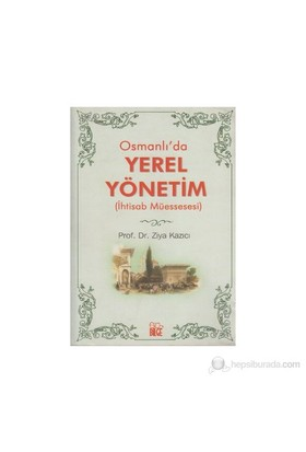 Osmanlı'Da Yerel Yönetim İhtisab Müessesesi-Ziya Kazıcı
