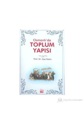 Osmanlı'Da Toplum Yapısı-Ziya Kazıcı