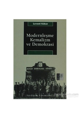 Modernleşme, Kemalizm Ve Demokrasi-Levent Köker