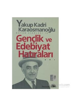 Gençlik Ve Edebiyat Hatıraları - Bütün Eserleri 19-Yakup Kadri Karaosmanoğlu
