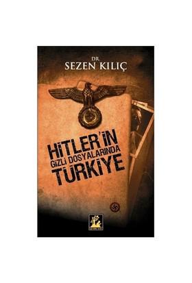 Hitler'in Gizli Dosyalarında Türkiye - Sezen Kılıç