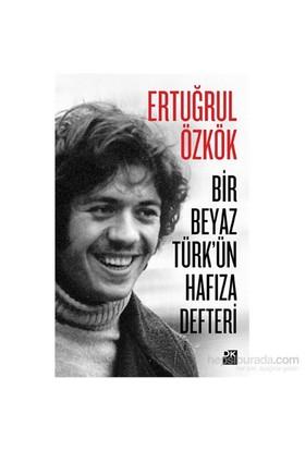 Bir Beyaz Türk'Ün Hafıza Defteri-Ertuğrul Özkök