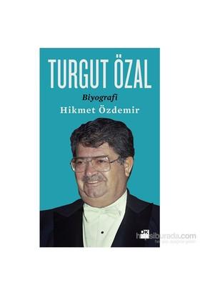 Turgut Özal - Biyografi-Hikmet Özdemir