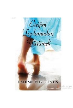 Eteğini Toplamadan Yürümek-Fadime Yurtseven