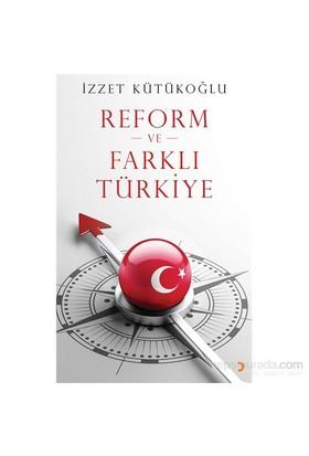 Reform Ve Farklı Türkiye-İzzet Kütükoğlu