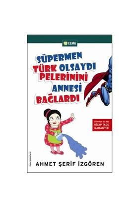 Süpermen Türk Olsaydı Pelerinini Annesi Bağlardı - Ahmet Şerif İzgören