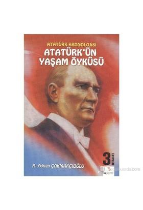 Atatürk'Ün Yaşam Öyküsü-A. Adnan Çakmakçıoğlu