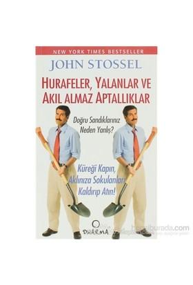 Hurafeler, Yalanlar Ve Akıl Almaz Aptallıklar-John Stossel