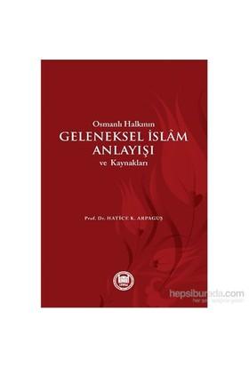 Osmanlı Halkının Geleneksel İslam Anlayışı Ve Kaynakları-Hatice K. Arpaguş
