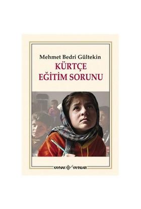 Kürtçe Eğitim Sorunu-Mehmet Bedri Gültekin